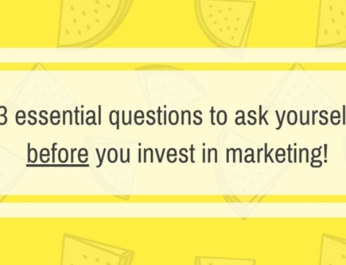 3 essential questions to ask yourself before you invest in marketing